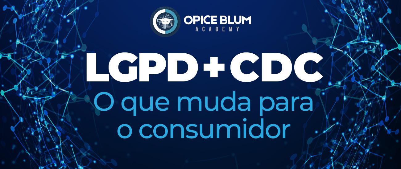 LGPD + CDC: O que muda para o consumidor