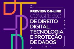 PREVIEW ON-LINE DO CONGRESSO DE DIREITO DIGITAL, TECNOLOGIA E PROTEÇÃO DE DADOS