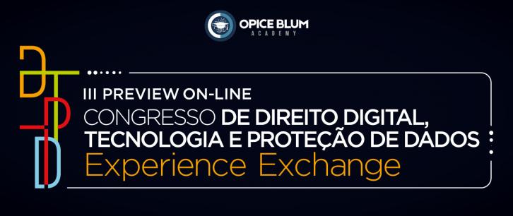 III PREVIEW ON-LINE Congresso de Direito Digital, Tecnologia e Proteção de Dados - Experience Exchange